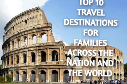 Top 10 travel destinations for families across the nation and the world