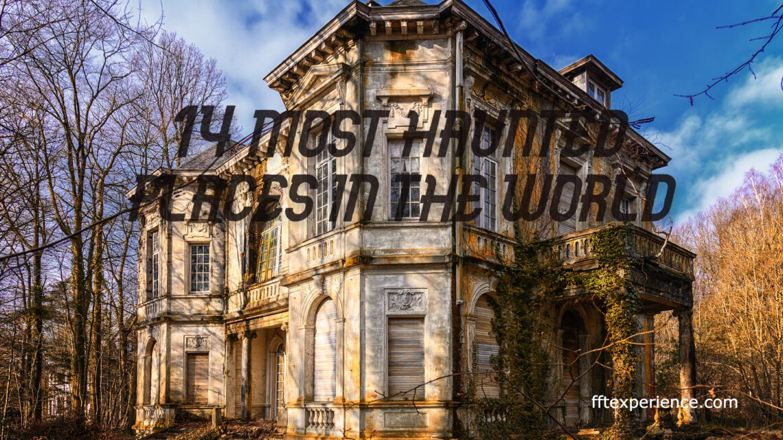 14 most haunted places in the world.