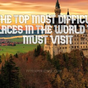 The top most difficult placesin the world you must visit