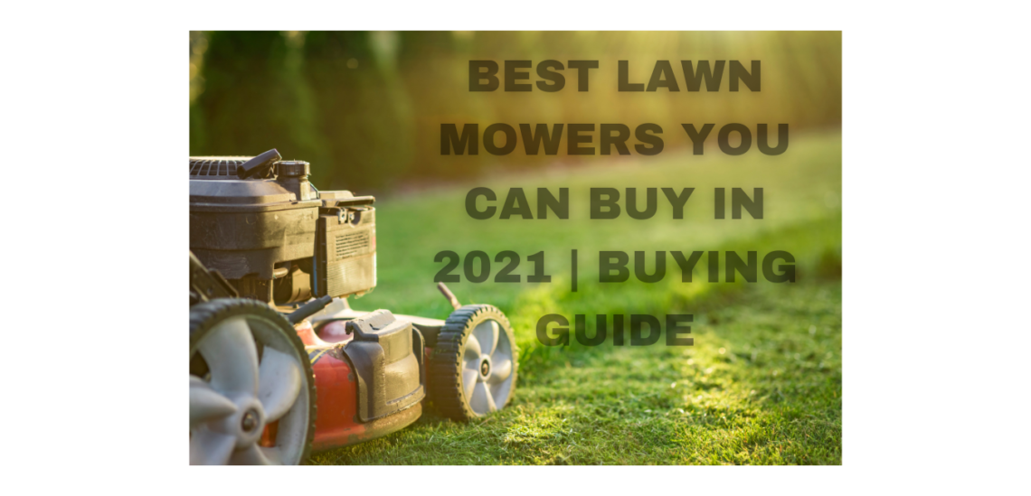 Best Lawn Mower You Can Buy in 2021 | Buying Guide